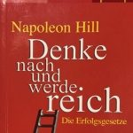 Napoleon Hill Denke nach und werde reich Die Erfolgsgesetze